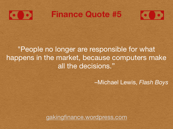 """""""People no longer are responsible for what happens in the market, because computers make all the decisions."""" –Michael Lewis, Flash Boys"""