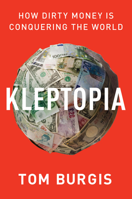 Book cover: Kleptocracy: How Dirty Money Is Conquering the World by Tom Burgis